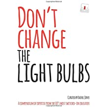 Don't change the light bulbs: A compendium of expertise from the UK s most switched-on educators