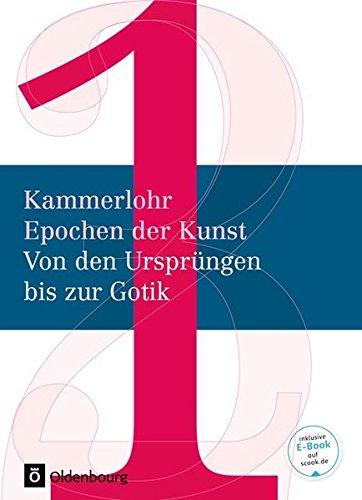 Kammerlohr - Epochen der Kunst - Neubearbeitung: Band 1 - Von den Ursprüngen bis zur Gotik:...