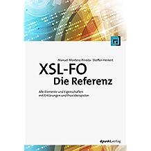 XSL-FO - Die Referenz: Alle Elemente und Eigenschaften mit Erklärungen und Praxisbeispielen