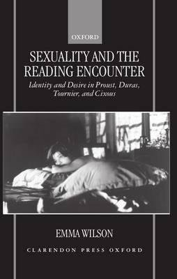 [(Sexuality and the Reading Encounter: Identity and Desire in Proust, Duras, Tournier and Cixous)] [Author: Emma Wilson] published on (August, 1996)