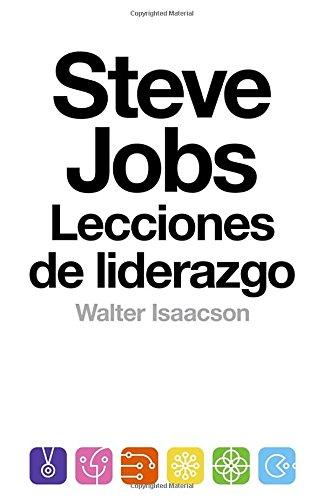 Steve Jobs: Lecciones de Liderazgo por Walter Isaacson