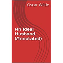 An Ideal Husband (Annotated) (English Edition)