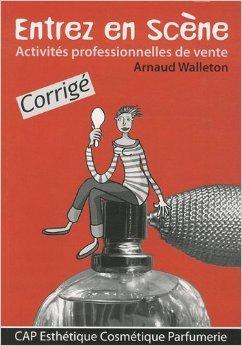 Entrez en scène - Activités professionnelles de vente CAP Esthétique, cosmétique, parfumerie : Corrigé de Arnaud Walleton ( 15 mai 2009 )