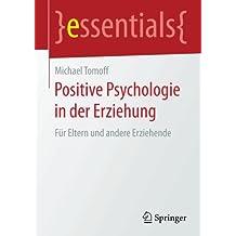 Positive Psychologie in der Erziehung: Für Eltern und andere Erziehende (essentials)