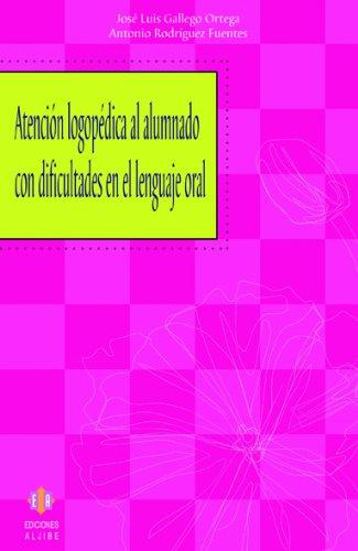 Atención logopédica al alumnado con dificultades en el lenguaje oral por José Luis Gallego Ortega