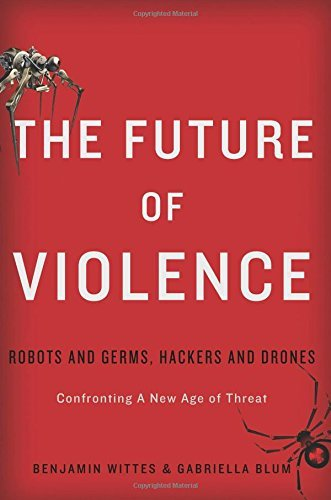 The Future of Violence: Robots and Germs, Hackers and Drones--Confronting A New Age of Threat by Benjamin Wittes (9-Oct-2014) Hardcover