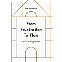 From Frustration to Flow with Lean@Home: Eliminate chaos at home and optimize everyday living (English Edition)