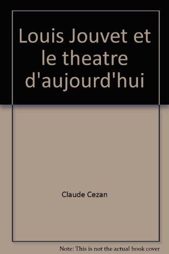Louis Jouvet et le theatre d'aujourd'hui