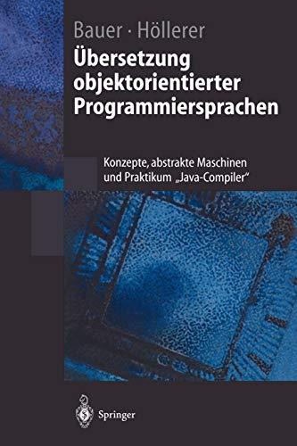 """Übersetzung objektorientierter Programmiersprachen: """"Konzepte, Abstrakte Maschinen Und Praktikum """"Java-Compiler"""""""" (Springer-Lehrbuch)"""