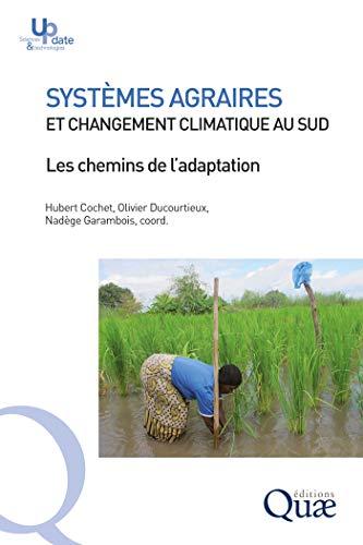 Couverture du livre Systèmes agraires et changement climatique au Sud: Les chemins de l'adaptation (Update Sciences & technologies)