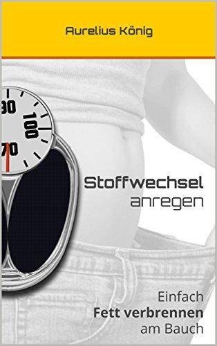 Stoffwechsel anregen: Einfach Fett verbrennen am Bauch (stoffwechsel beschleunigen, stoffwechseldiät, stoffwechselkur, stoffwechsel ankurbeln)