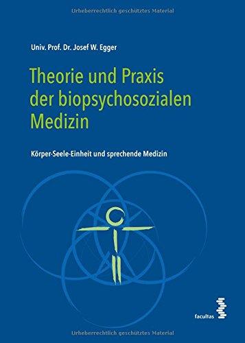 Theorie und Praxis der biopsychosozialen Medizin: Körper-Seele-Einheit und sprechende Medizin