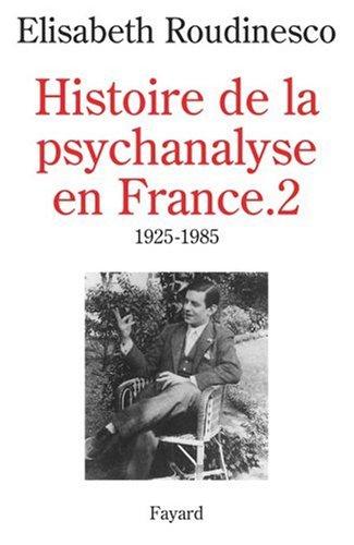 Histoire de la psychanalyse en France, tome 2 : 1925-1985