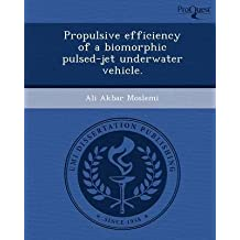 [Propulsive Efficiency of a Biomorphic Pulsed-Jet Underwater Vehicle.] (By: Ali Akbar Moslemi) [published: October, 2011]