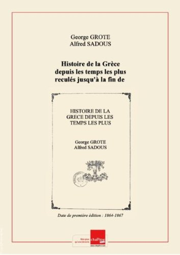 Histoire delaGrèce depuis lestempslesplusreculés jusqu'à lafindelagénération contemporaine d'Alexandre leGrand.Tome 18 / G. Grote, …; traduitdel'anglais parA.-L. deSadous,… [Edition de 1864-1867] par George (1794-1871)Sadous, Alfred (1815-....) Grote