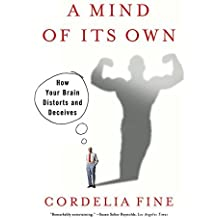 A Mind of Its Own: How Your Brain Distorts and Deceives by Cordelia Fine (2008-06-17)