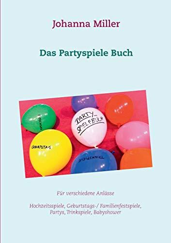 Das Partyspiele Buch: Für verschiedene Anlässe - Hochzeitsspiele, Geburtstagsspiele, Familienfestspiele, Trinkspiele, Babyshower...