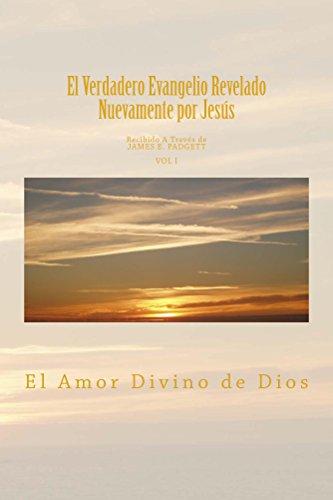 El Verdadero Evangelio Revelado Nuevamente por Jesus Vol 1: El Amor Divino de Dios por James Padgett