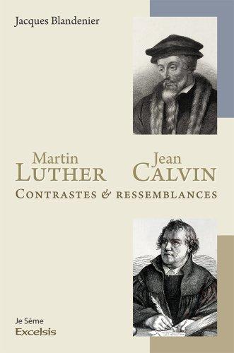 Martin Luther et Jean Calvin. Contrastes et ressemblances