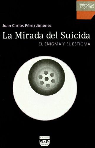 La Mirada Del Suicida: el Enigma y el Estigma (Hispanica Legenda) por Juan Carlos Pérez Jiménez