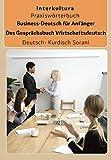 Business-Deutsch für Anfänger Deutsch-Kurdisch Sorani: Das Gesprächsbuch für Wirtschaftsdeutsch