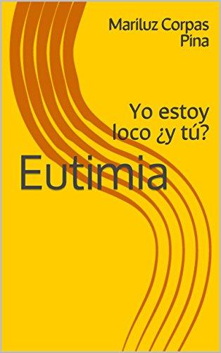 Eutimia: Yo estoy loco ¿y tú? por Mariluz  Corpas Pina