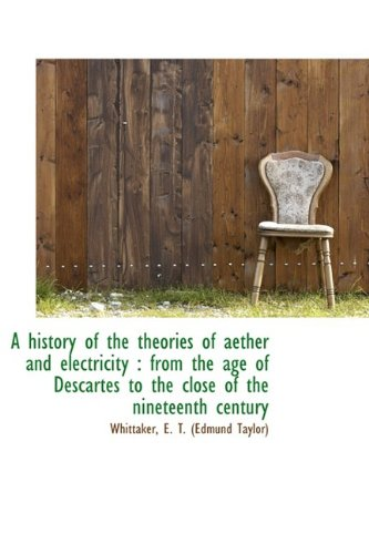 A history of the theories of aether and electricity: from the age of Descartes to the close of the