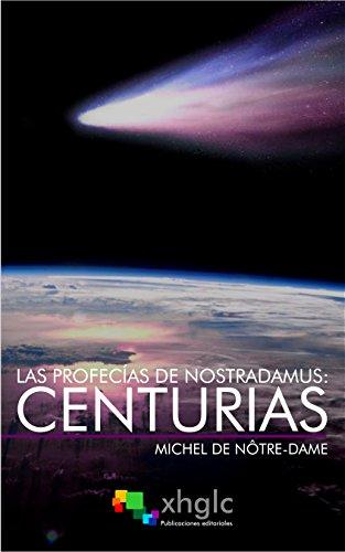 Las profecias de Nostradamus: Centurias: Incluye testamento y cartas a César y Enrique II por Michel de Nôtre-Dame