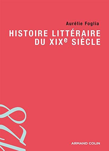 Histoire littéraire du XIXe siècle par Aurélie Foglia