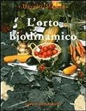 L'orto biodinamico. Verdura, frutta, fiori, prati con il metodo biodinamico