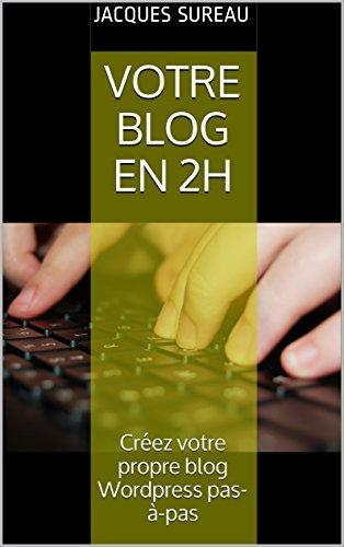 votre-blog-en-2h-crez-votre-propre-blog-wordpress-pas--pas-russir-son-blog-t-1