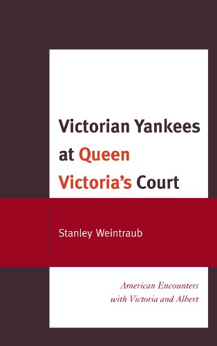 Victorian Yankees at Queen Victoria\'s Court: American Encounters with Victoria and Albert (English Edition)