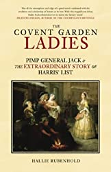 The Covent Garden Ladies: Pimp General Jack and the Extraordinary Story of Harris' List (Revealing History)