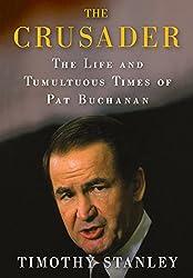 The Crusader: The Life and Tumultuous Times of Pat Buchanan