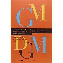 América Latina y la literatura mundial: mercado editorial, redes globales y la invención de un continente (Nuevos Hispanismos)