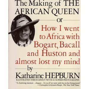 Humphrey Bogart African Queen (The Making of the African Queen or How I Went to Africa with Bogart, Bacall and Huston and Almost Lost My Mind)
