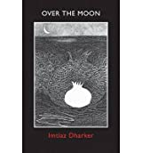[(Over the Moon)] [ By (author) Imtiaz Dharker ] [October, 2014]