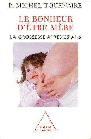 Le bonheur d'être mère : La grossesse après 35 ans par Michel Tournaire
