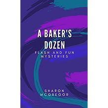 A Baker's Dozen: 13 Flash and Fun Mysteries
