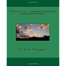 DB2 11 for z/OS: Intermediate Training for Application Developers