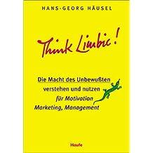 Think Limbic!: Die Macht des Unbewussten verstehen und nutzen für Motivation, Marketing, Management