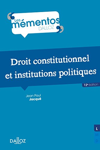 Droit constitutionnel et institutions politiques - 12e éd. par Jean Paul Jacqué