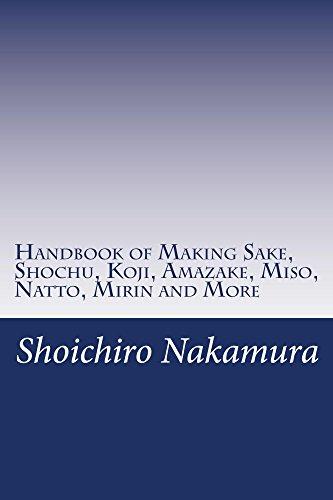 Handbook of Making Sake, Shochu, Koji, Amazake, Miso, Natto, Mirin and More (English Edition)