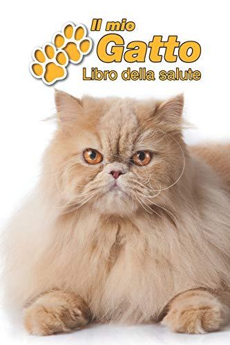 Il mio gatto Libro della salute: Persiano   109 Pagine   Dimensioni 15cm x 23cm A5   Quaderno da compilare per le vaccinazioni, visite veterinarie, ... i proprietari di gatti   Libretto   Taccuino