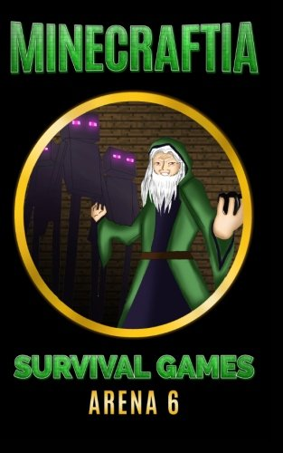 Minecraftia: Survival Games Arena 6: The Final Confrontation - The Wrath of the Green Wizard (Minecraft Hunger Games Book Series, Band ()