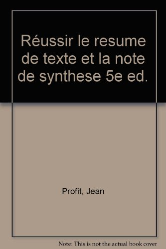 REUSSIR LE RESUME DE TEXTE ET LA NOTE DE SYNTHESE. 5ème édition