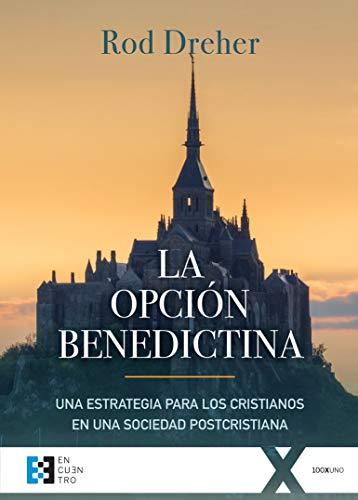 Opción benedictina, La (100xUNO) por Ray Oliver Dreher