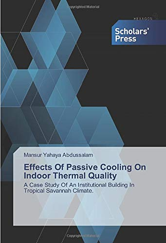 Effects Of Passive Cooling On Indoor Thermal Quality: A Case Study Of An Institutional Building In Tropical Savannah Climate.