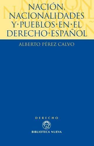 NACIÓN, NACIONALIDADES Y PUEBLOS EN EL DERECHO ESPAÑOL (Derecho-Monografías) por Alberto Pérez Calvo