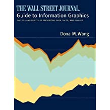 The Wall Street Journal Guide to Information Graphics: The Dos and Don'ts of Presenting Data, Facts, and Figures by Dona Wong (2010-02-09)